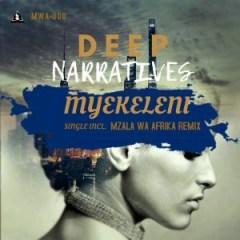 Deep Narratives - Myekeleni (Mzala Wa Afrika Remix)